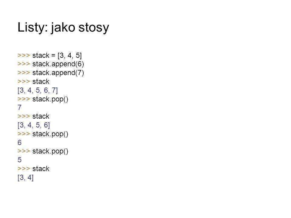 Listy: jako stosy >>> stack = [3, 4, 5]
